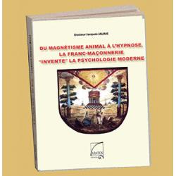"""DU MAGNÉTISME ANIMAL À L'HYPNOSE, LA FRANC-MAÇONNERIE """"INVENTE"""" LA PSYCHOLOGIE MODERNE"""